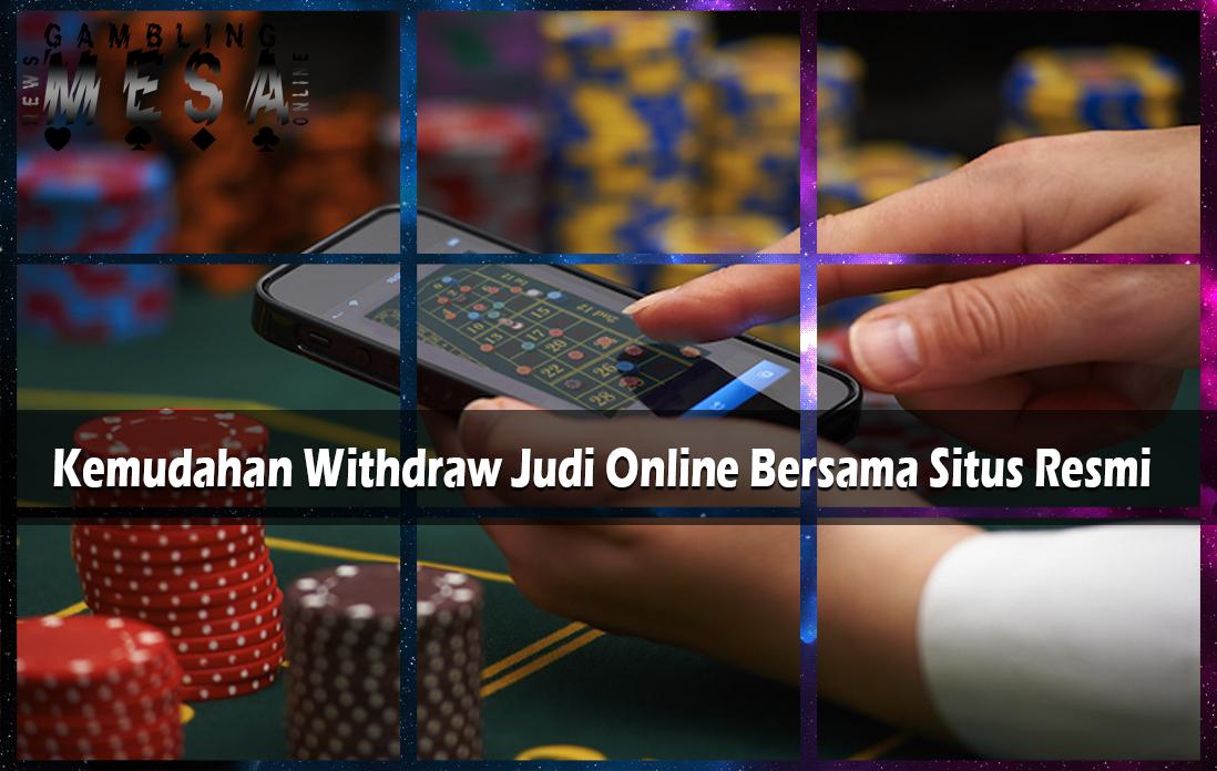 Kemudahan Withdraw Judi Online Bersama Situs Resmi