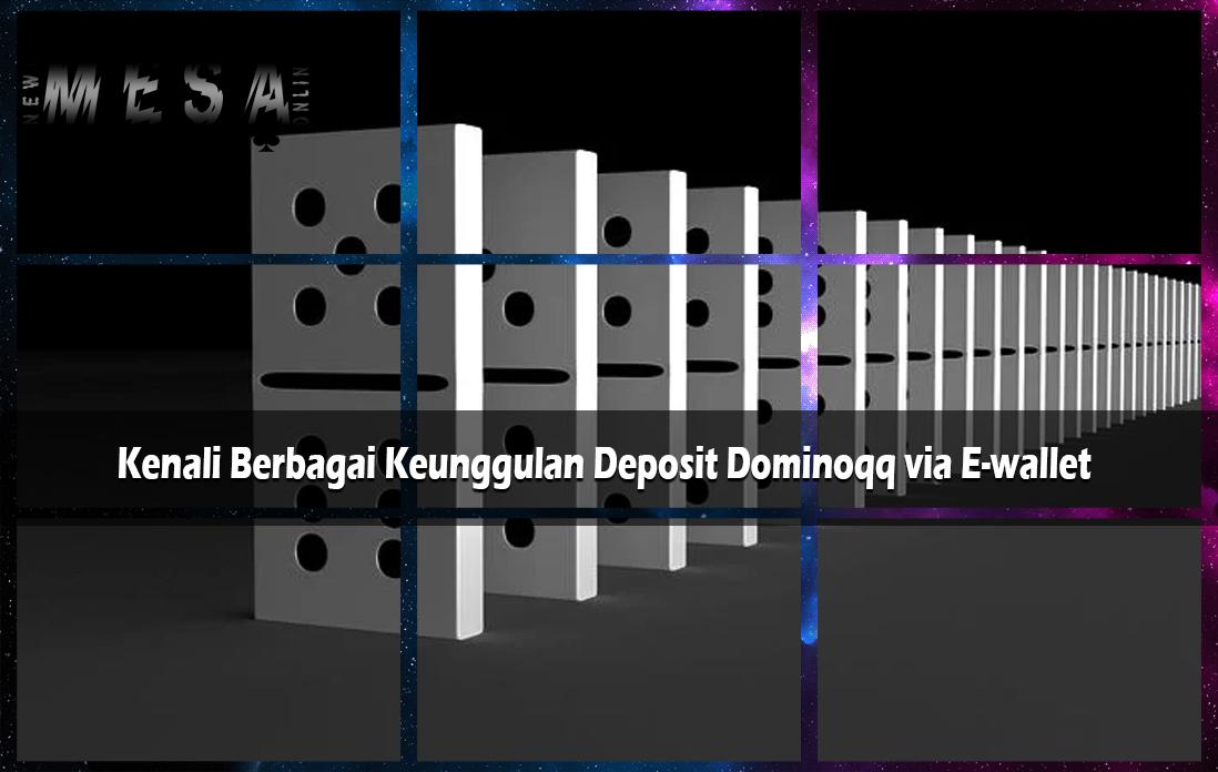 Kenali Berbagai Keunggulan Deposit Dominoqq via E-wallet